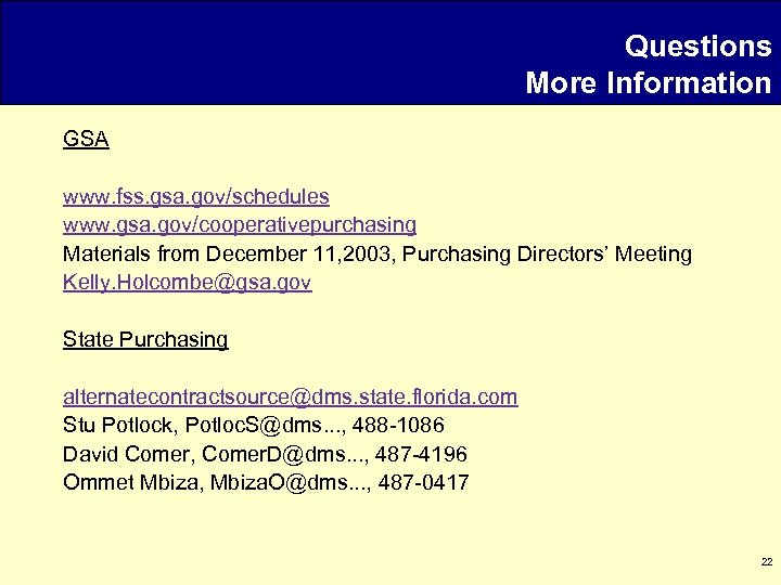 Questions More Information GSA www. fss. gsa. gov/schedules www. gsa. gov/cooperativepurchasing Materials from December