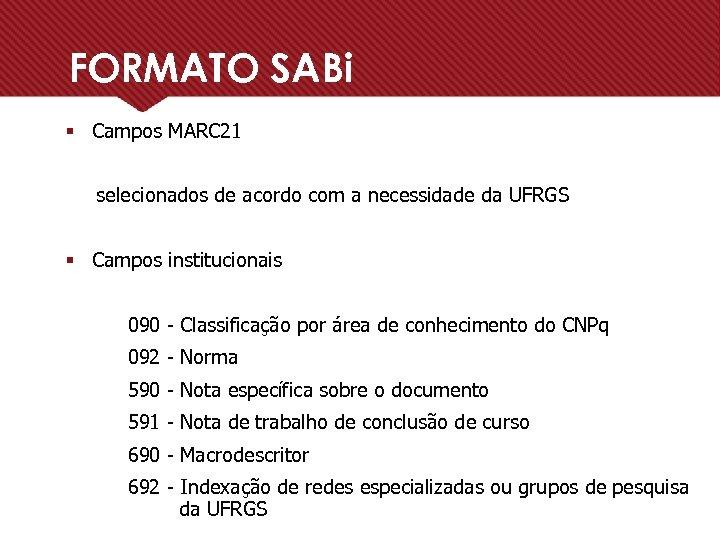 FORMATO SABi § Campos MARC 21 selecionados de acordo com a necessidade da UFRGS