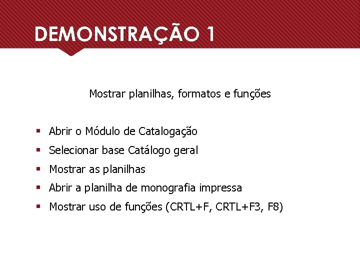 DEMONSTRAÇÃO 1 Mostrar planilhas, formatos e funções § Abrir o Módulo de Catalogação §