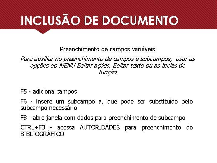 INCLUSÃO DE DOCUMENTO Preenchimento de campos variáveis Para auxiliar no preenchimento de campos e