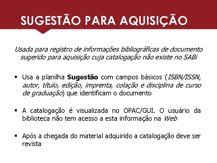 SUGESTÃO PARA AQUISIÇÃO Usada para registro de informações bibliográficas de documento sugerido para aquisição