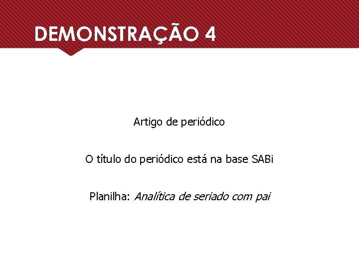 DEMONSTRAÇÃO 4 Artigo de periódico O título do periódico está na base SABi Planilha: