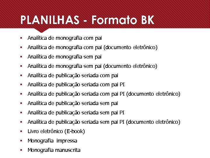 PLANILHAS - Formato BK § Analítica de monografia com pai (documento eletrônico) § Analítica