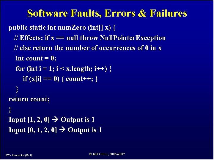 Software Faults, Errors & Failures public static int num. Zero (int[] x) { //