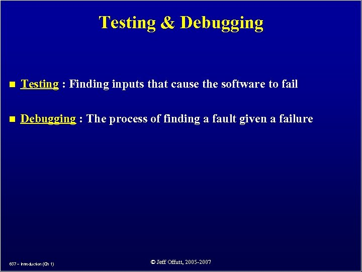 Testing & Debugging n Testing : Finding inputs that cause the software to fail
