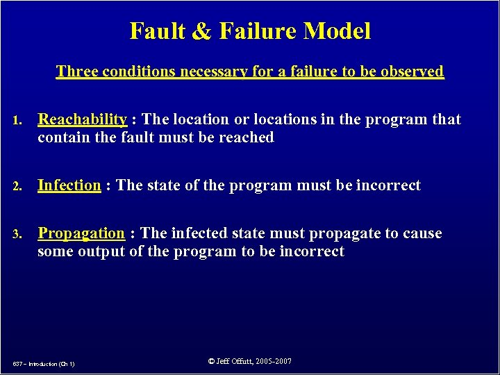 Fault & Failure Model Three conditions necessary for a failure to be observed 1.