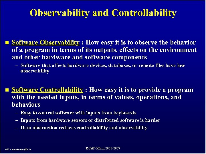 Observability and Controllability n Software Observability : How easy it is to observe the