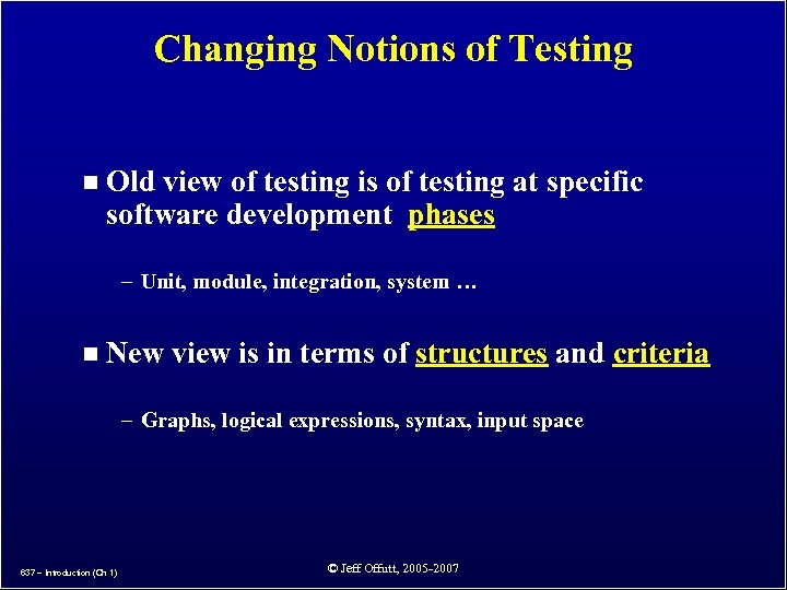 Changing Notions of Testing n Old view of testing is of testing at specific