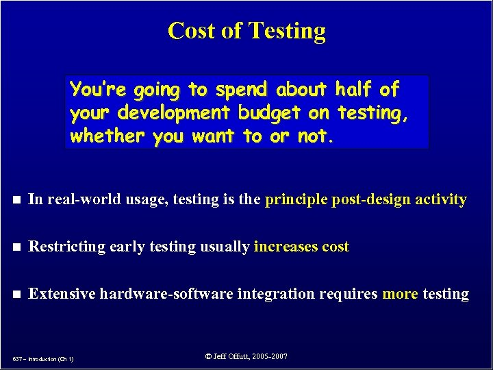 Cost of Testing You're going to spend about half of your development budget on