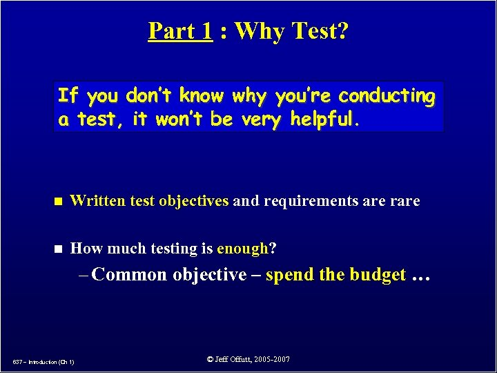 Part 1 : Why Test? If you don't know why you're conducting a test,