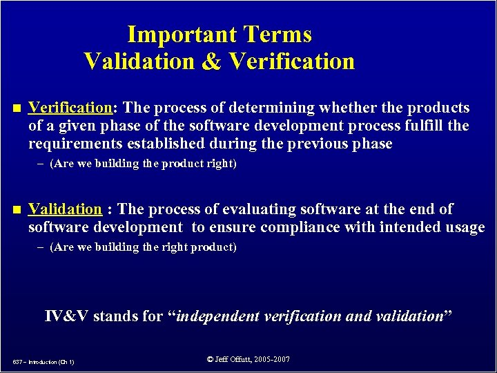 Important Terms Validation & Verification n Verification: The process of determining whether the products