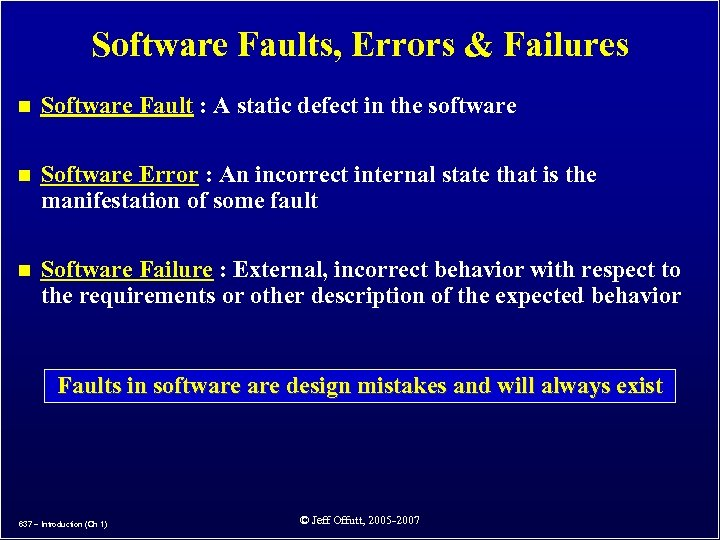 Software Faults, Errors & Failures n Software Fault : A static defect in the