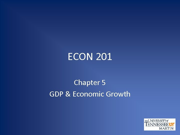 ECON 201 Chapter 5 GDP & Economic Growth