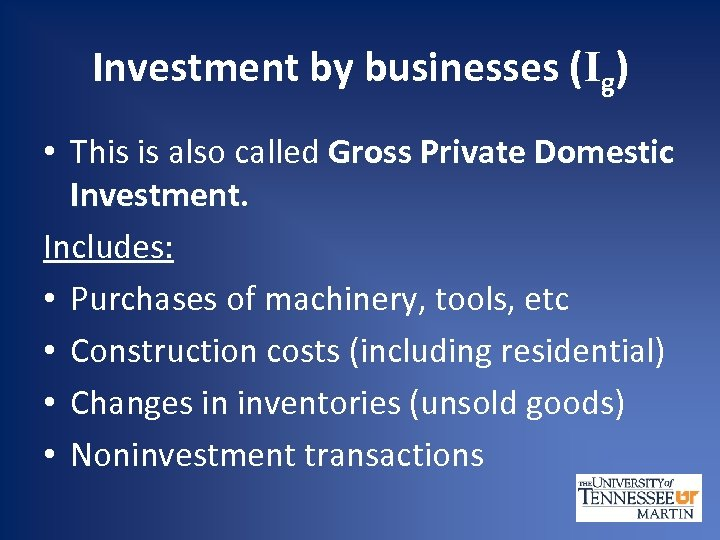 Investment by businesses (Ig) • This is also called Gross Private Domestic Investment. Includes:
