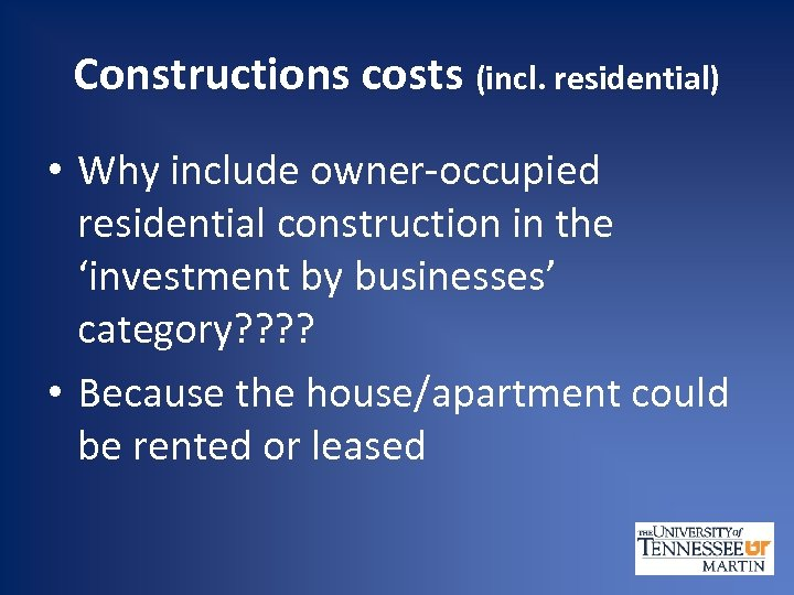 Constructions costs (incl. residential) • Why include owner-occupied residential construction in the 'investment by
