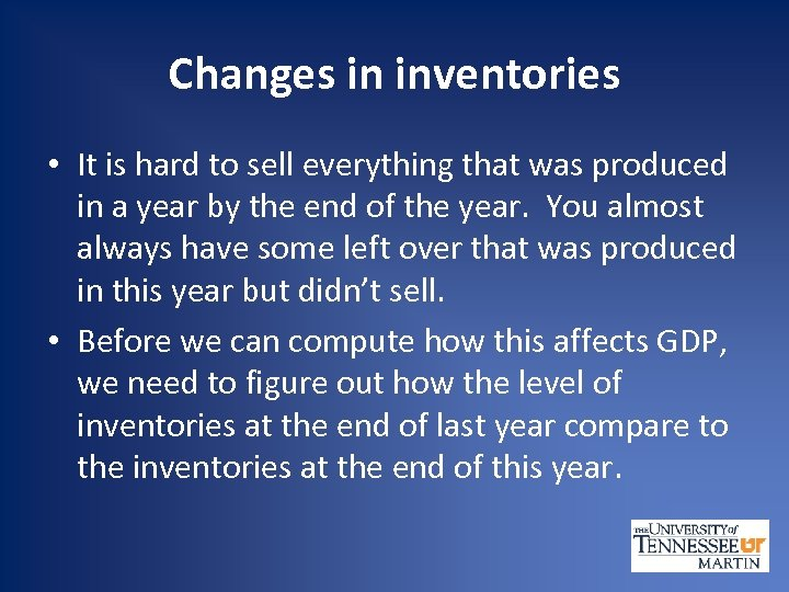 Changes in inventories • It is hard to sell everything that was produced in