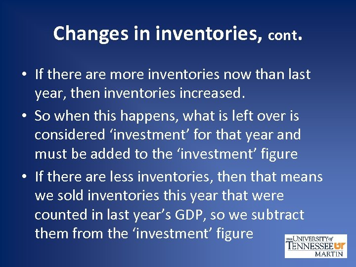 Changes in inventories, cont. • If there are more inventories now than last year,
