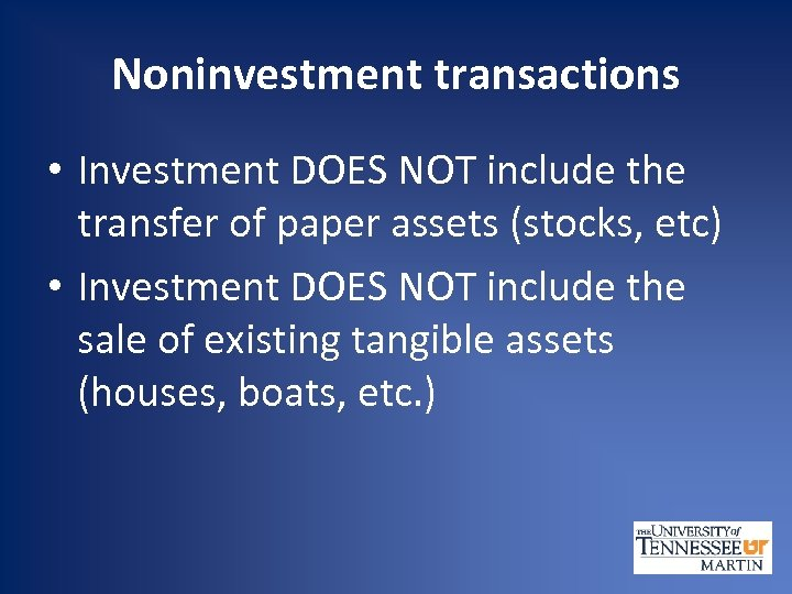 Noninvestment transactions • Investment DOES NOT include the transfer of paper assets (stocks, etc)