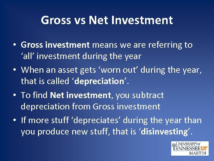 Gross vs Net Investment • Gross investment means we are referring to 'all' investment