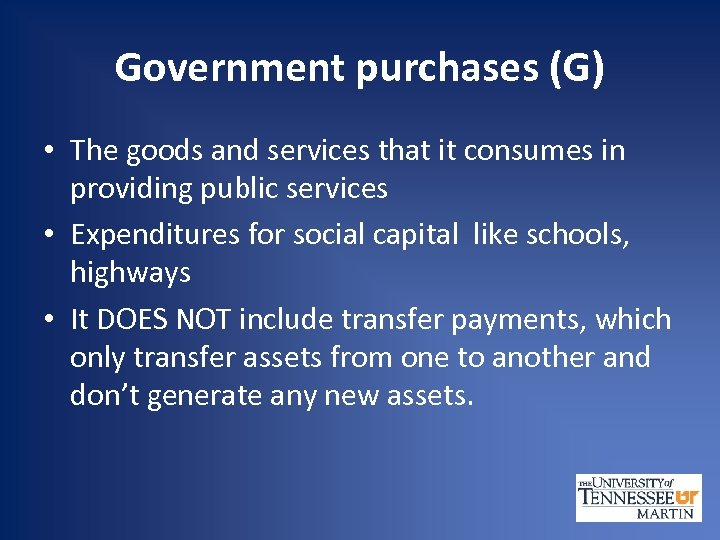 Government purchases (G) • The goods and services that it consumes in providing public