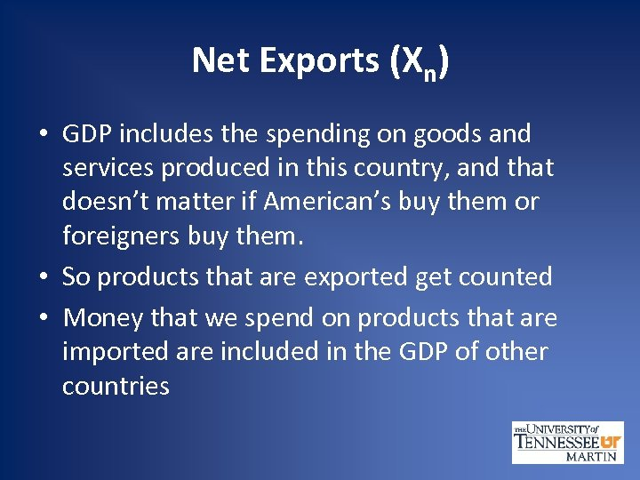 Net Exports (Xn) • GDP includes the spending on goods and services produced in
