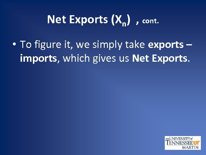 Net Exports (Xn) , cont. • To figure it, we simply take exports –