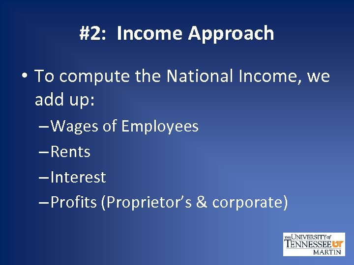 #2: Income Approach • To compute the National Income, we add up: – Wages