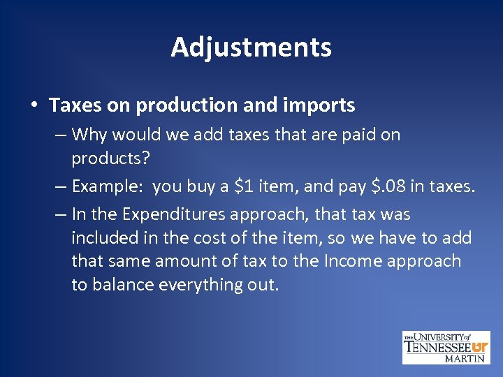 Adjustments • Taxes on production and imports – Why would we add taxes that