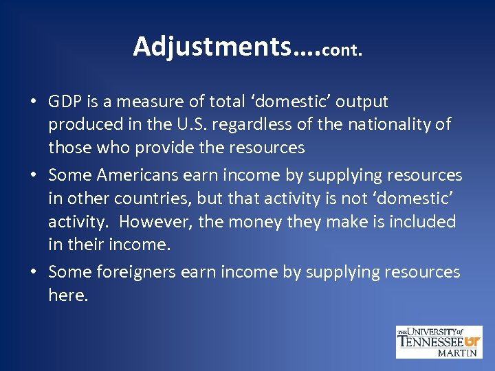 Adjustments…. cont. • GDP is a measure of total 'domestic' output produced in the