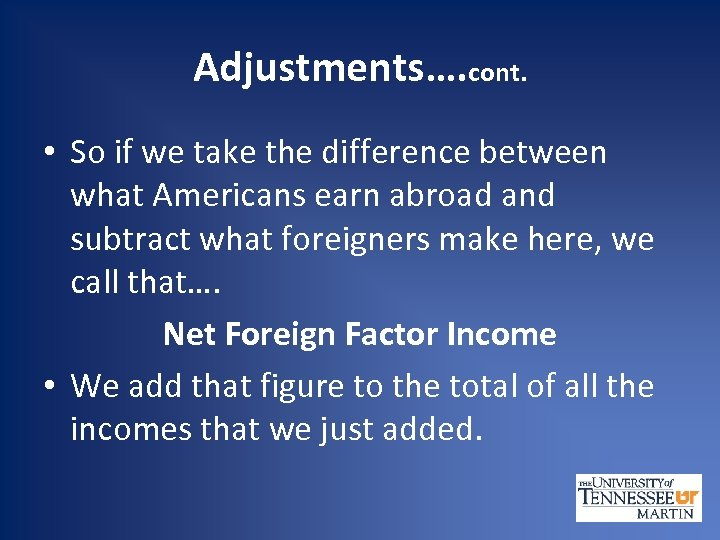 Adjustments…. cont. • So if we take the difference between what Americans earn abroad
