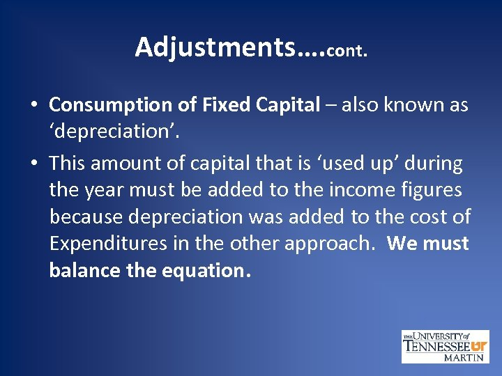 Adjustments…. cont. • Consumption of Fixed Capital – also known as 'depreciation'. • This