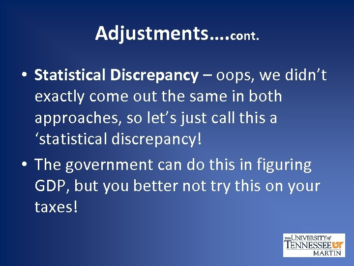 Adjustments…. cont. • Statistical Discrepancy – oops, we didn't exactly come out the same