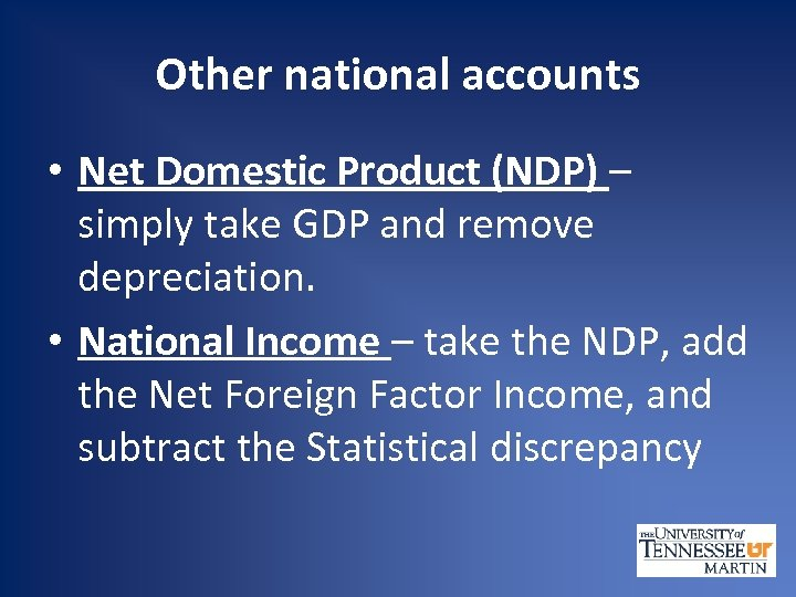 Other national accounts • Net Domestic Product (NDP) – simply take GDP and remove