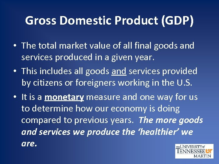 Gross Domestic Product (GDP) • The total market value of all final goods and