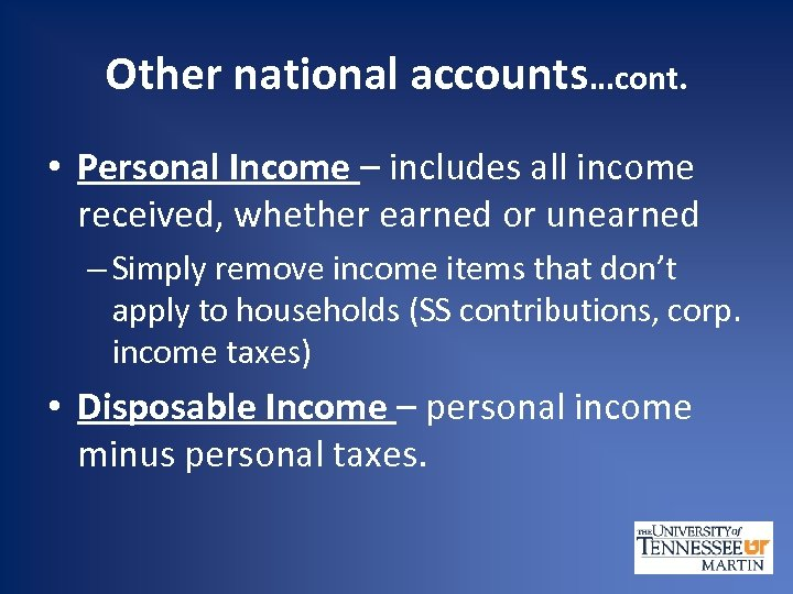 Other national accounts…cont. • Personal Income – includes all income received, whether earned or