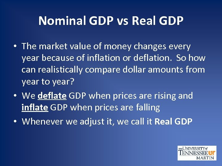 Nominal GDP vs Real GDP • The market value of money changes every year