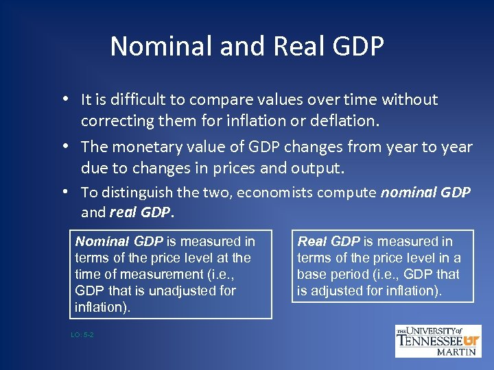 Nominal and Real GDP • It is difficult to compare values over time without