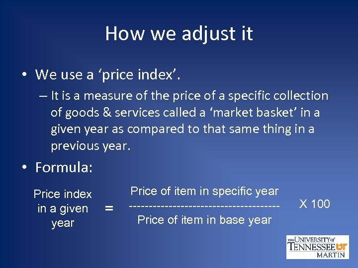 How we adjust it • We use a 'price index'. – It is a
