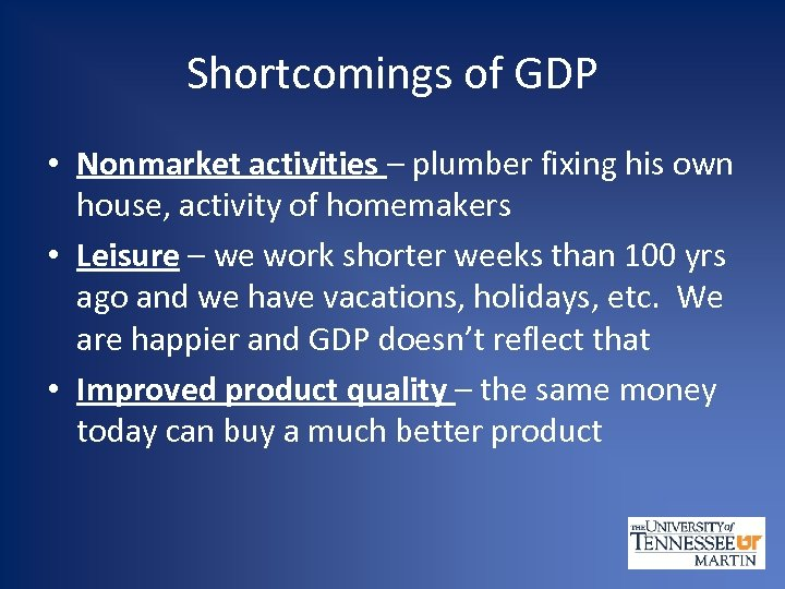 Shortcomings of GDP • Nonmarket activities – plumber fixing his own house, activity of