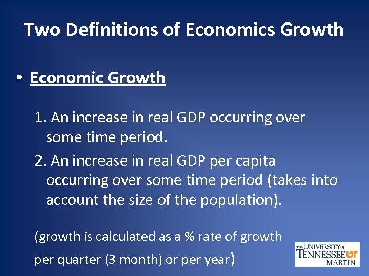 Two Definitions of Economics Growth • Economic Growth 1. An increase in real GDP