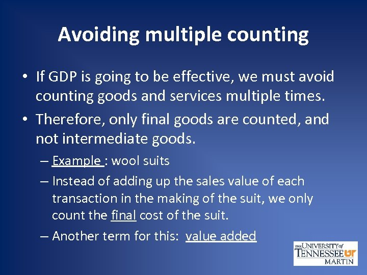Avoiding multiple counting • If GDP is going to be effective, we must avoid