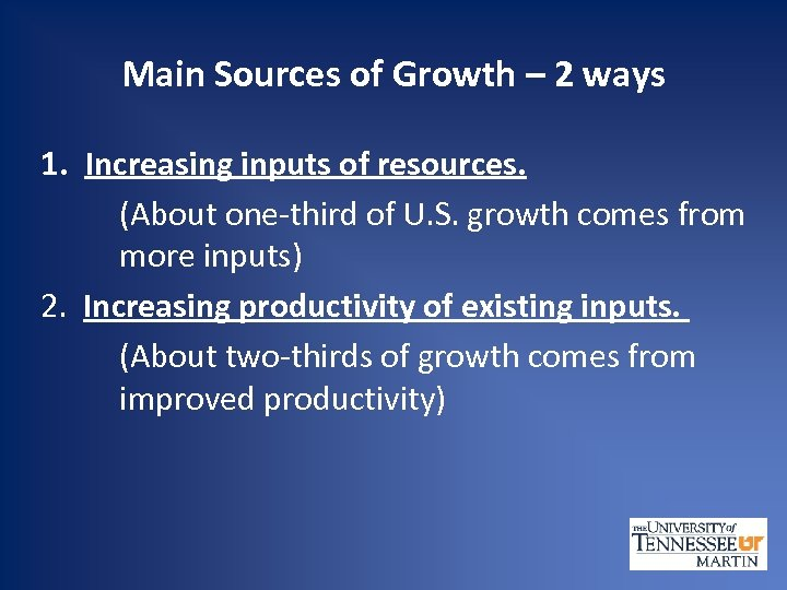 Main Sources of Growth – 2 ways 1. Increasing inputs of resources. (About one-third
