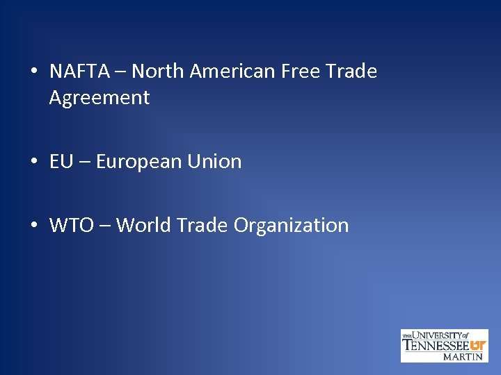 • NAFTA – North American Free Trade Agreement • EU – European Union
