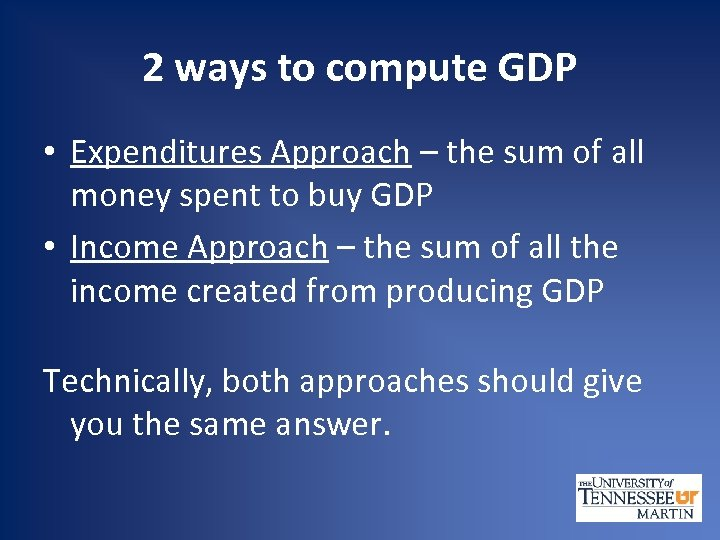 2 ways to compute GDP • Expenditures Approach – the sum of all money