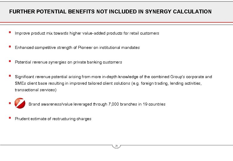 FURTHER POTENTIAL BENEFITS NOT INCLUDED IN SYNERGY CALCULATION § Improve product mix towards higher