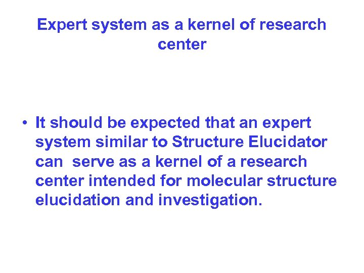 Expert system as a kernel of research center • It should be expected that