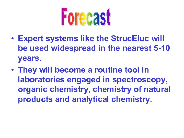 • Expert systems like the Struc. Eluc will be used widespread in the