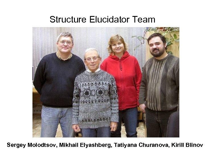 Structure Elucidator Team Sergey Molodtsov, Mikhail Elyashberg, Tatiyana Churanova, Kirill Blinov