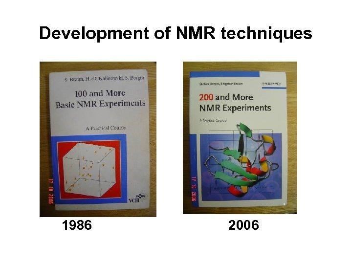 Development of NMR techniques 1986 2006