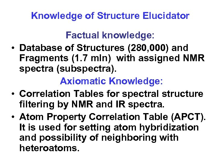Knowledge of Structure Elucidator Factual knowledge: • Database of Structures (280, 000) and Fragments